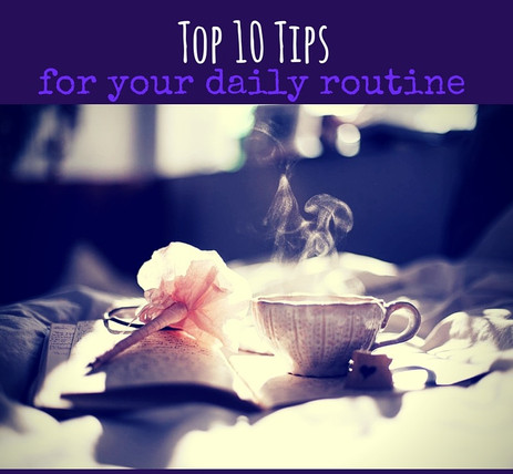 Top 10 Tips To Enhance Your Daily Routine