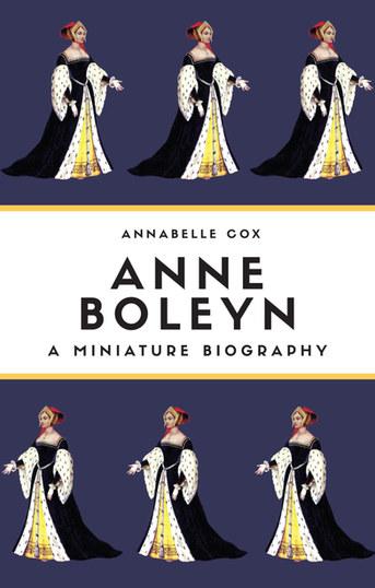 Anne Boleyn: A Miniature Biography