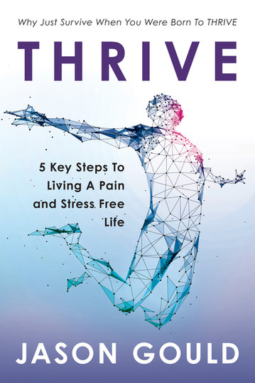 Thrive: 5 Key Steps to Living a Pain and Stress Free Life