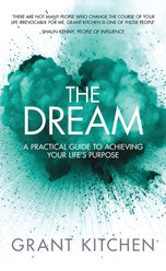 The Dream: A Practical Guide to Achieving Your Life's Purpose
