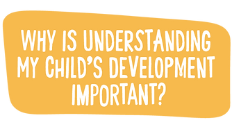 Title 'Why is understanding my child's development important?'
