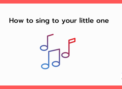 How to sing to your little one.