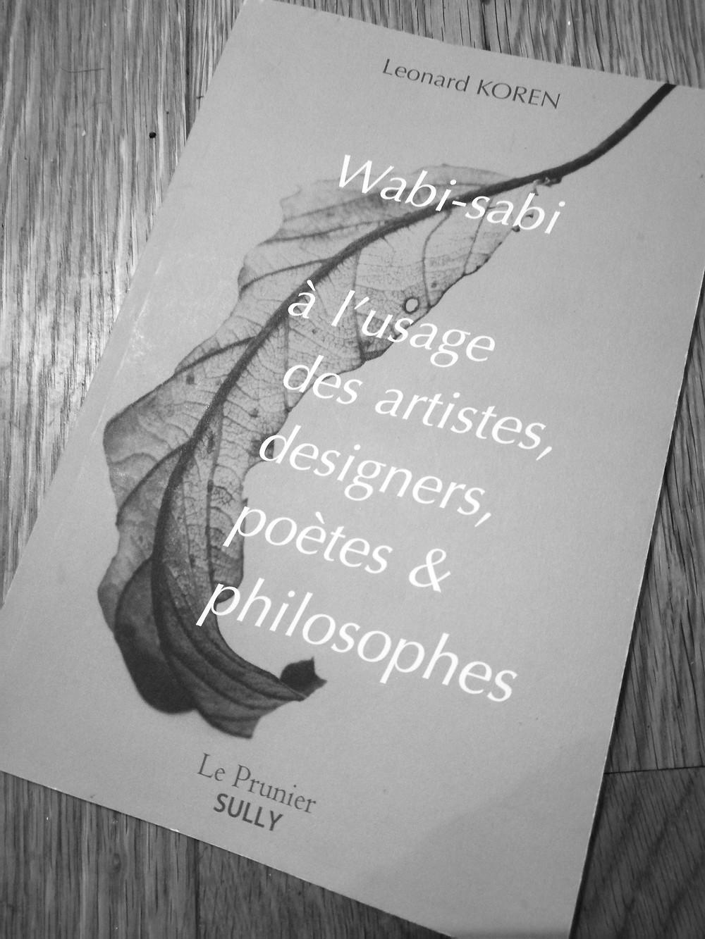 © LEONARD KOREN, Wabi-sabi à l'usage des artistes, designers, poètes et philosophes, Vannes, Editions Sully, 2015.