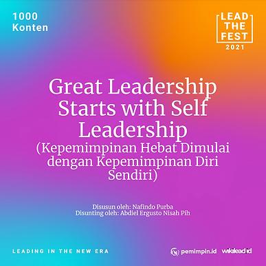 Great Leadership Starts with Self Leadership (Kepemimpinan Hebat Dimulai dengan Kepemimpinan Diri Sendiri)