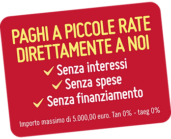 paghi a piccole rate direttamente a noi senza interessi senza spese senza finanziamento