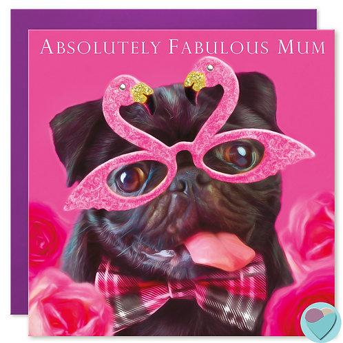 Pug Mum Birthday Card ABSOLUTELY FABULOUS MUM