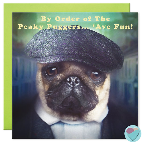 Pug Birthday Card 'BY ORDER OF THE PEAKY PUGGERS 'AVE FUN'