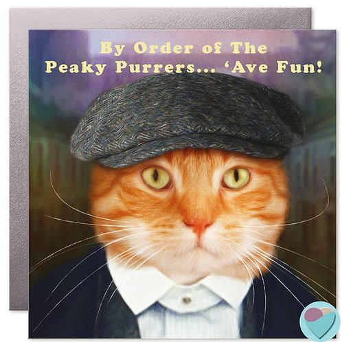 Ginger Cat Birthday Card 'BY ORDER OF THE PEAKY PURRERS 'AVE FUN!