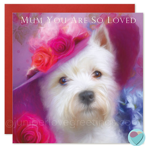 Westie Card Birthday or Mother's Day 'MUM YOU ARE SO LOVED'