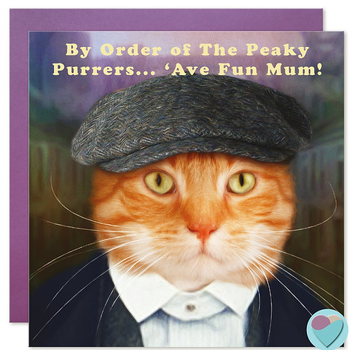 Ginger Cat Birthday Card 'BY ORDER OF THE PEAKY PURRERS 'AVE FUN MUM!
