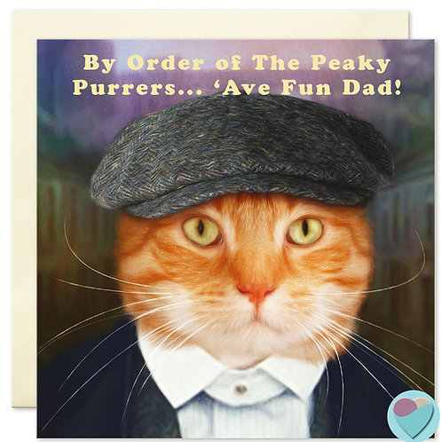 Ginger Cat Birthday Card 'BY ORDER OF THE PEAKY PURRERS 'AVE FUN DAD!