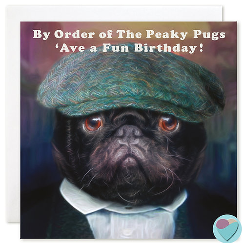 Pug Birthday Card - BY ORDER OF THE PEAKY PUGS...'AVE A FUN BIRTHDAY!