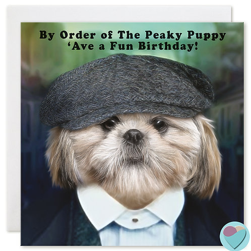 Shih-Tzu Birthday Card 'BY ORDER OF THE PEAKY PUPPY 'AVE A FUN BIRTHDAY!'