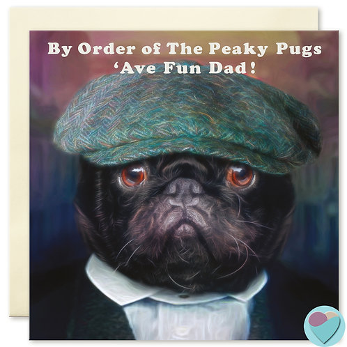 Dad Birthday Card - BY ORDER OF THE PEAKY PUGS...'AVE FUN DAD!
