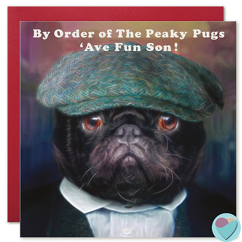 Son Birthday Card - BY ORDER OF THE PEAKY PUGS...'AVE FUN SON!