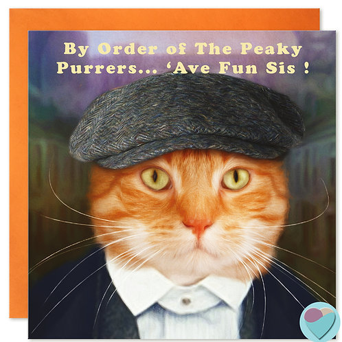 Ginger Cat Birthday Card 'BY ORDER OF THE PEAKY PURRERS AVE FUN SIS!'