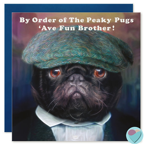 Brother Birthday Card - BY ORDER OF THE PEAKY PUGS...'AVE FUN BROTHER!