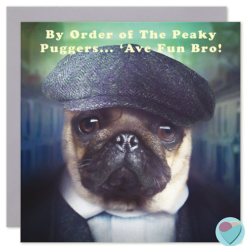 Brother Pug Card 'BY ORDER OF THE PEAKY PUGGERS...'AVE FUN BRO!''