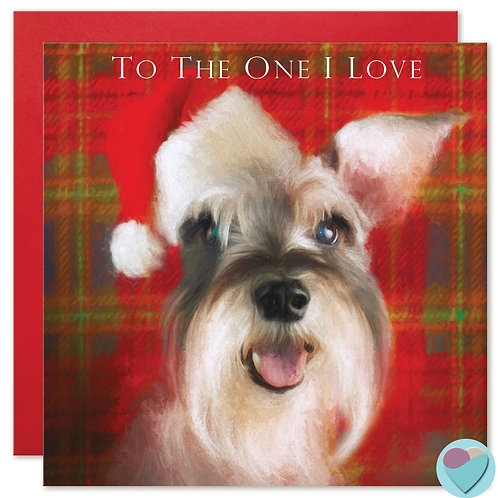 Schnauzer Christmas Card 'TO THE ONE I LOVE'