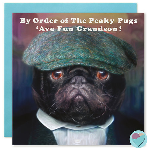 Grandson Birthday Card - BY ORDER OF THE PEAKY PUGS...'AVE FUN GRANDSON!