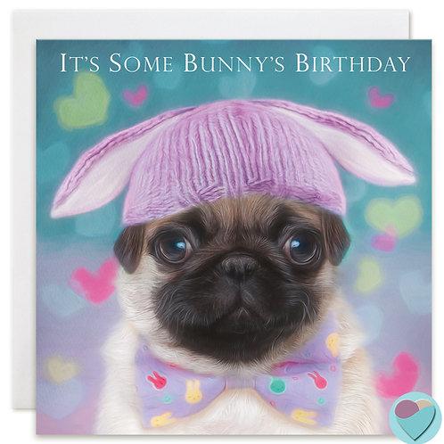 Pug Birthday Card 'ITS' SOME BUNNY'S BIRTHDAY'