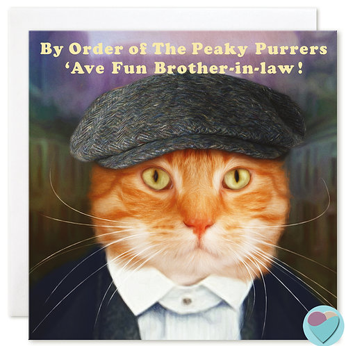 Ginger Cat Birthday Card 'BY ORDER OF THE PEAKY PURRERS 'AVE FUN BROTHER-IN-LAW!