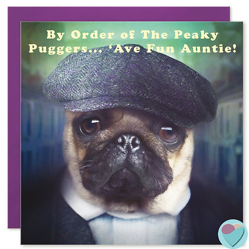 Auntie Birthday Card 'BY ORDER OF THE PEAKY PUGGERS...'AVE FUN AUNTIE!''