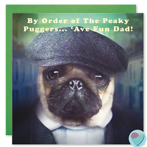 Dad Birthday Card - BY ORDER OF THE PEAKY PUGGERS...'AVE A FUN DAD!