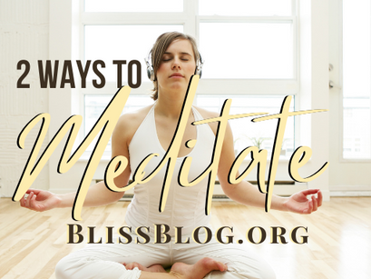 Two Ways to Meditate