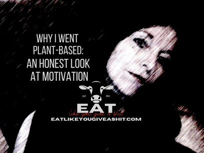 Why I went plant-based: An honest look at motivation
