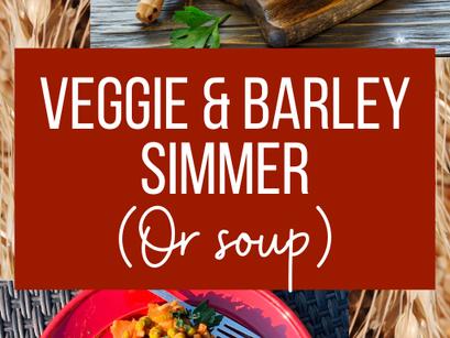 Vegetable Barley Simmer (Or Soup)