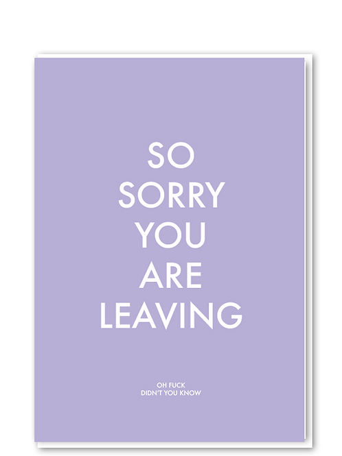 Sorry you're leaving (didn't you know?)