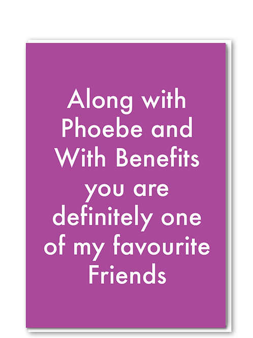 Favourite Friend with benefits/Pheobe