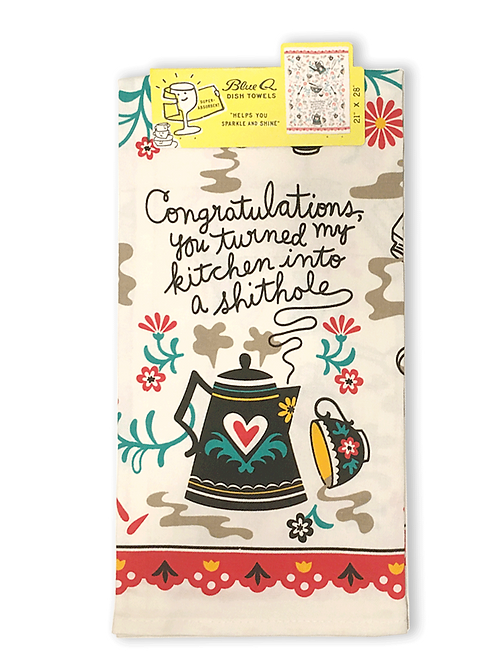 Congratulations you turned my kitchen into a shithole TeaTowel