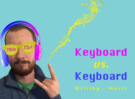 Keyboard vs. Keyboard: Writing + Music