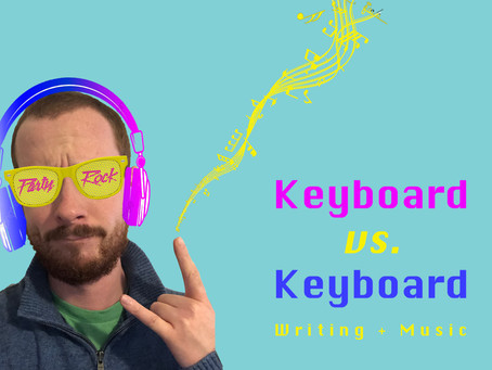 Keyboard vs. Keyboard: Writing + Music