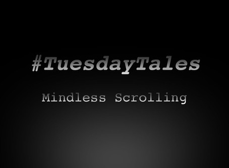 """Tuesday Tales: """"Mindless Scrolling"""""""