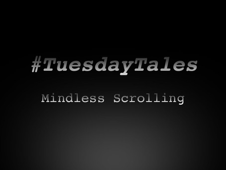 "Tuesday Tales: ""Mindless Scrolling"""