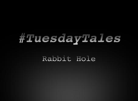 "Tuesday Tales: ""Rabbit Hole"""