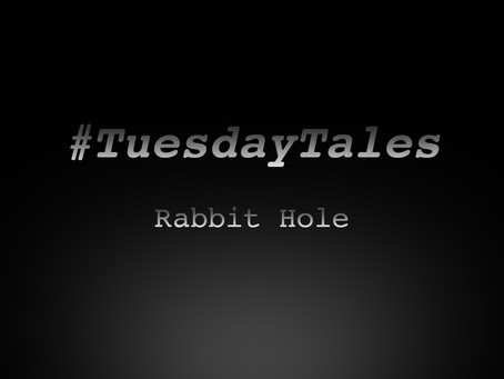 "Tuesday Tales: ""Rabbit Hole"""