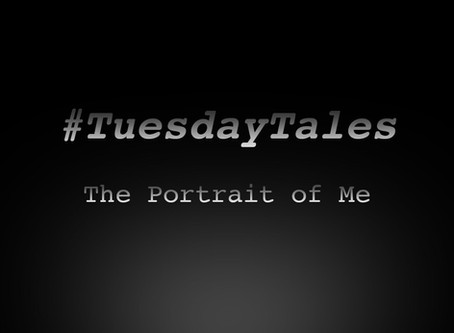 """Tuesday Tales: """"The Portrait of Me"""""""