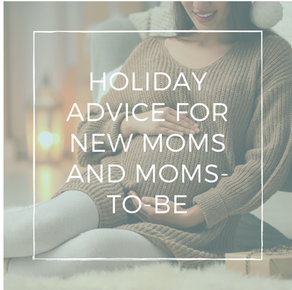 Holiday Advice for Moms-to-Be & New Moms