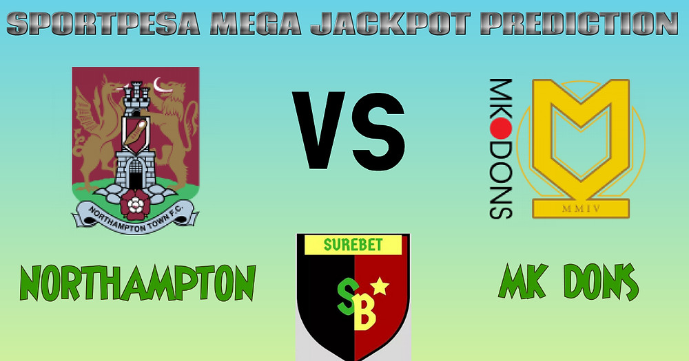 NORTHAMPTON VS MK DONS - SPORTPESA MEGA JACKPOT PREDICTIONS