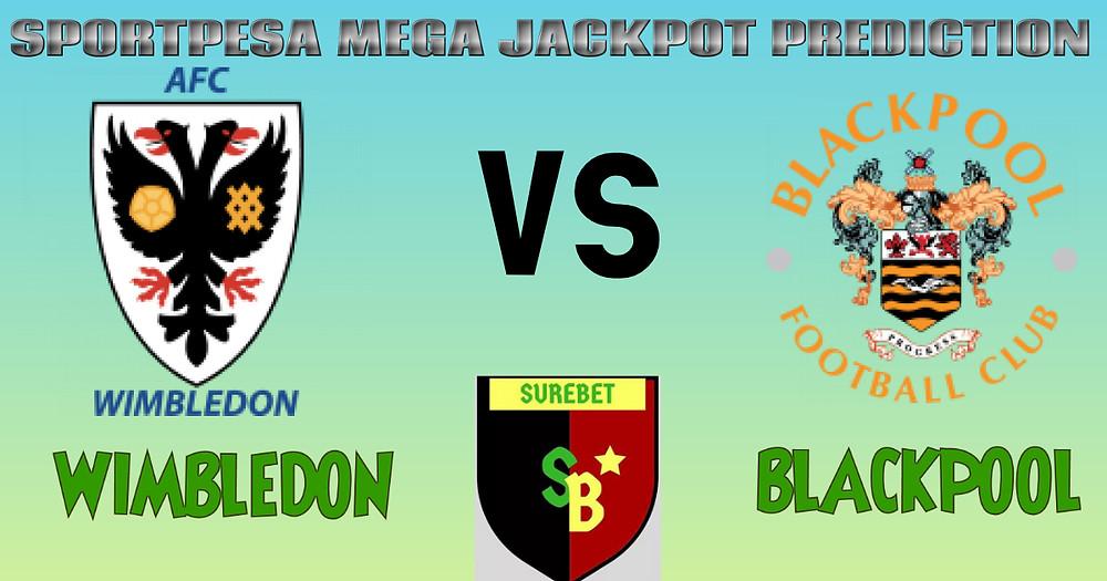 AFC WIMBLEDON VS BLACPOOL - SPORTPESA MEGA JACKPOT PREDICTION AND ANALYSIS