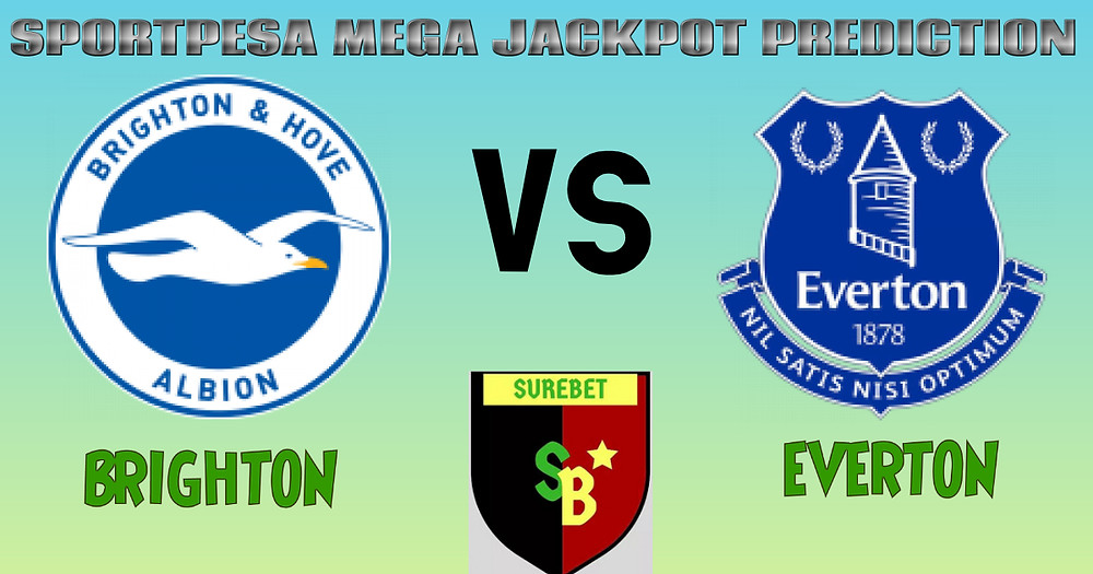 BRIGHTON VS EVERTON - SPORTPESA MEGA JACKPOT PREDICTION