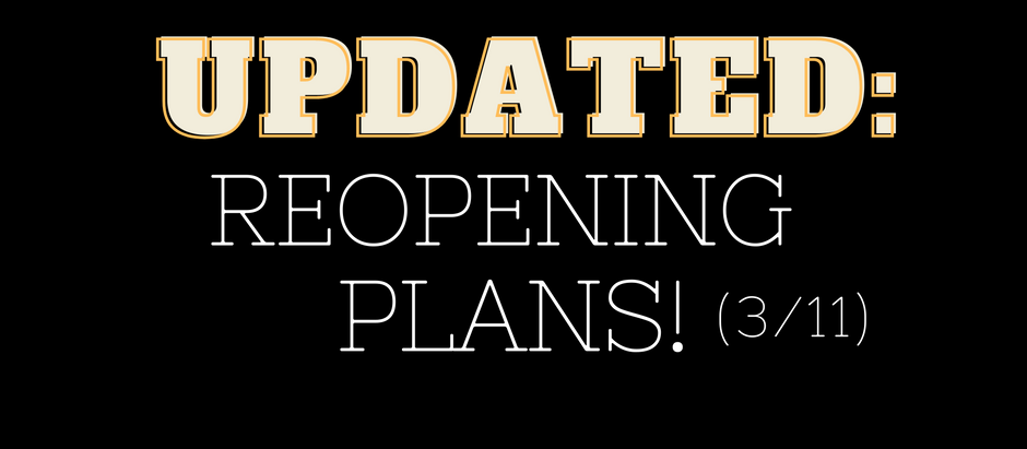 REOPENING UPDATE (3/11)