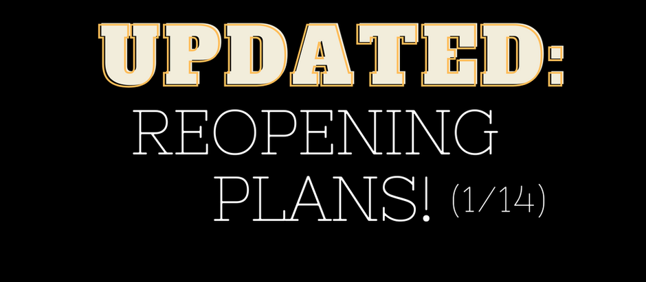 UPDATED: REOPENING PLANS (1/15)