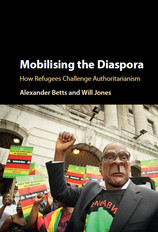 Publication: Mobilising the Diaspora: How Refugees Challenge Authoritarianism by Alexander Betts and