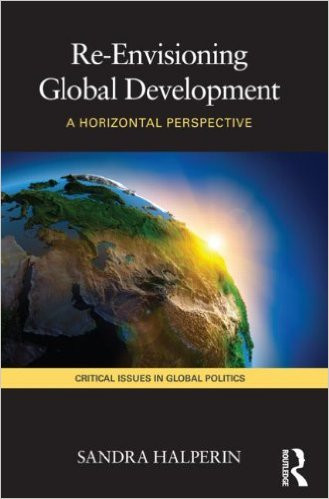 Re-Envisioning Global Development by Sandra Halperin