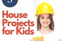 5 House Projects for Kids